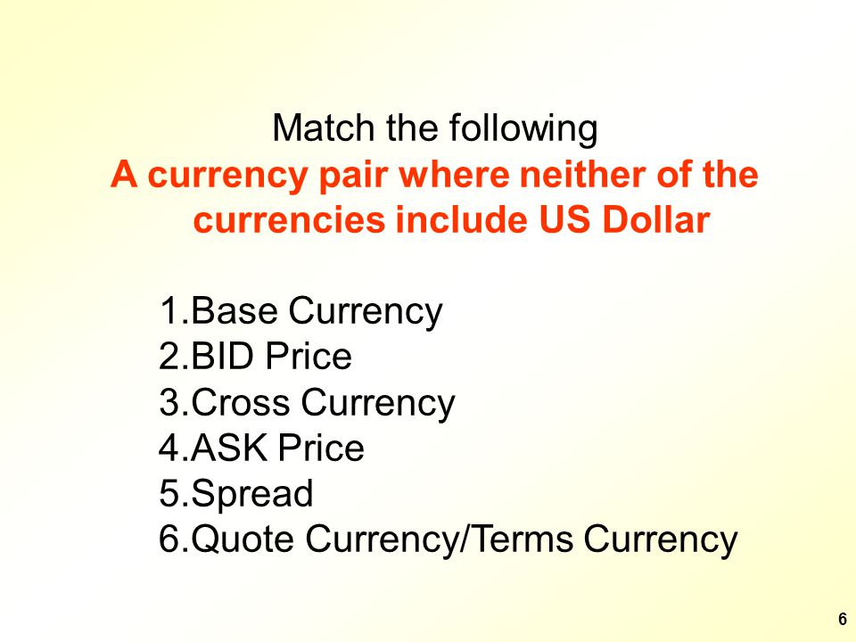 7 Match the following The first currency in a currency pair.