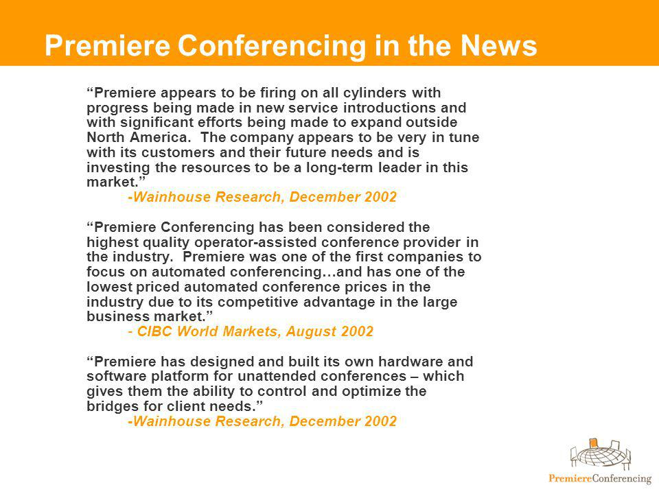 Premiere Conferencing in the News Premiere appears to be firing on all cylinders with progress being made in new service introductions and with significant efforts being made to expand outside North America.