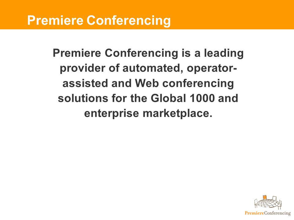 More than 72,000 moderators/users Handled three million calls in 2002 Processed more than one billion minutes Accelerating Customer Growth Premiere Conferencing Total Corporate Customers