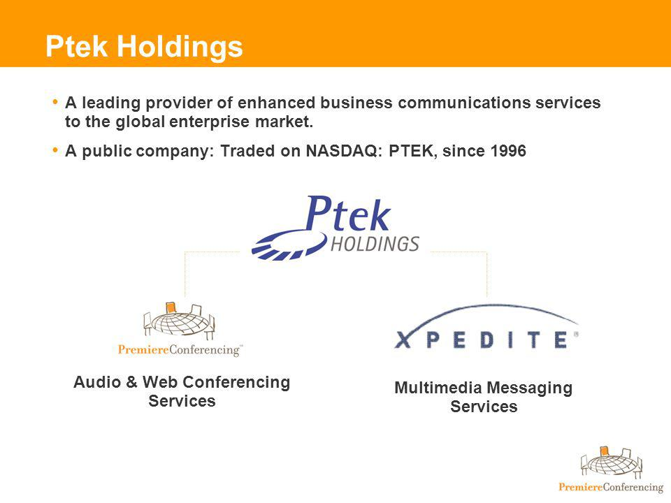 Ptek Holdings A leading provider of enhanced business communications services to the global enterprise market.