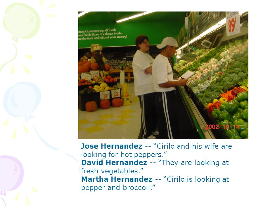 Jose Hernandez -- Cirilo and his wife are looking for hot peppers.