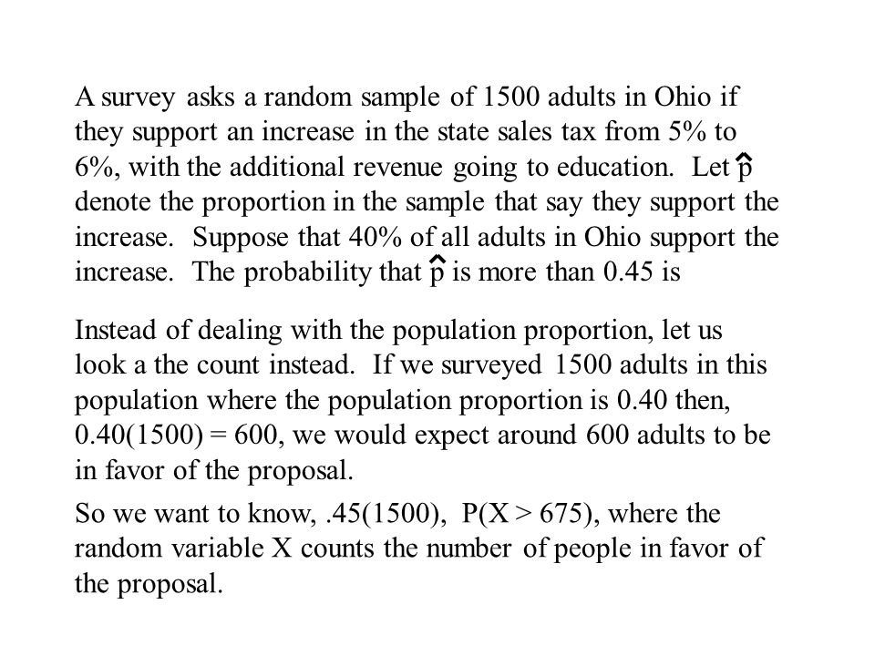 A survey asks a random sample of 1500 adults in Ohio if they support an increase in the state sales tax from 5% to 6%, with the additional revenue goi