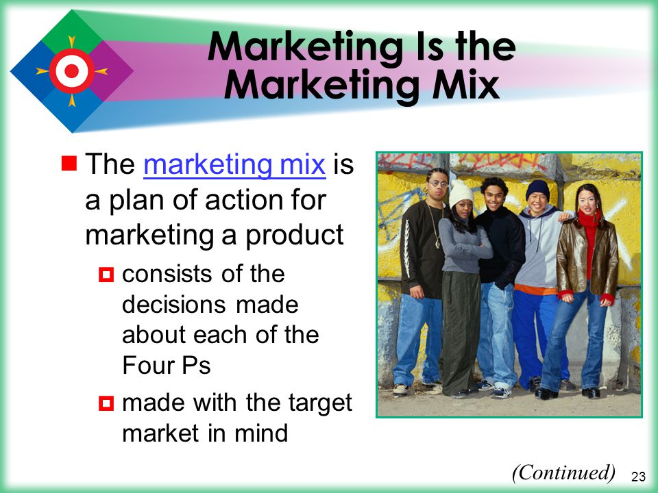 23 Marketing Is the Marketing Mix The marketing mix is a plan of action for marketing a productmarketing mix consists of the decisions made about each