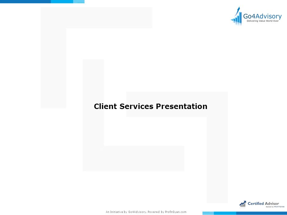 An Initiative by Go4Advisory, Powered by ProfitGyan.com Client Services Presentation