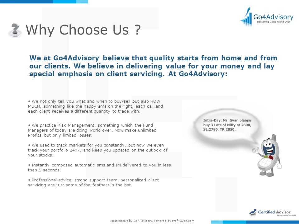 An Initiative by Go4Advisory, Powered by ProfitGyan.com Why Choose Us .