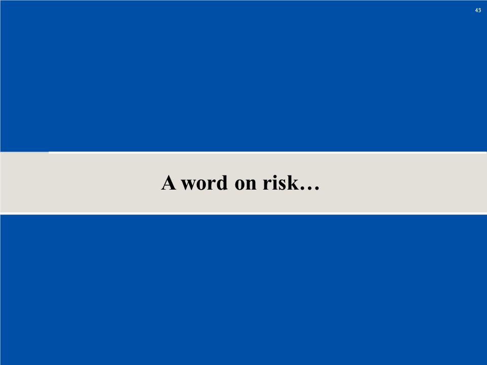 A word on risk… 43