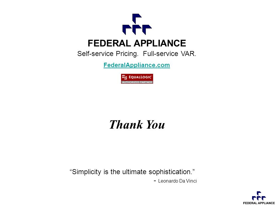 FEDERAL APPLIANCE Self-service Pricing. Full-service VAR.
