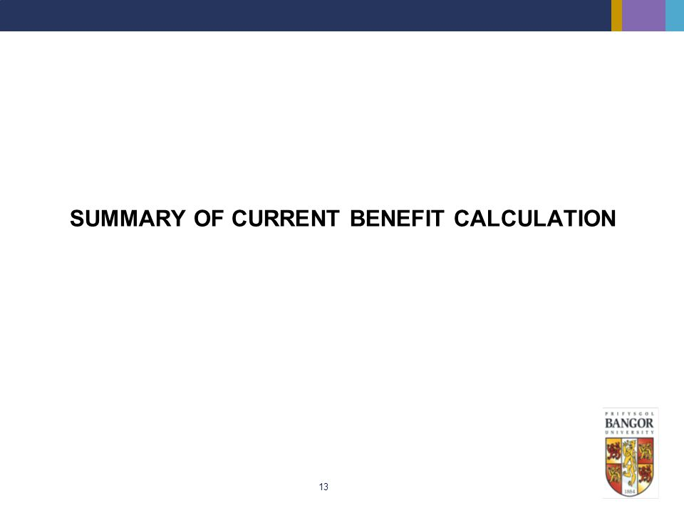 13 SUMMARY OF CURRENT BENEFIT CALCULATION