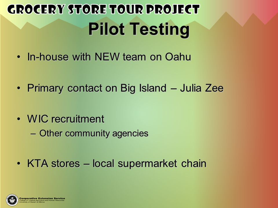 Pilot Testing In-house with NEW team on OahuIn-house with NEW team on Oahu Primary contact on Big Island – Julia ZeePrimary contact on Big Island – Ju