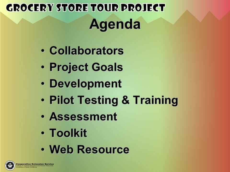 Agenda CollaboratorsCollaborators Project GoalsProject Goals DevelopmentDevelopment Pilot Testing & TrainingPilot Testing & Training AssessmentAssessm
