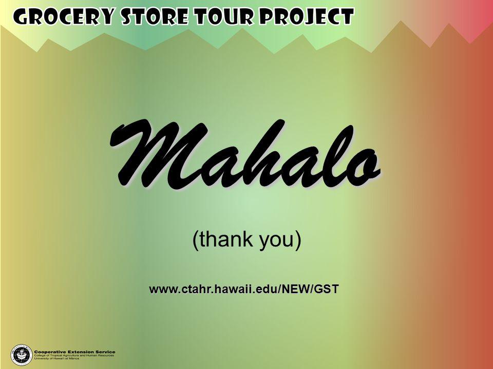 Mahalo (thank you) www.ctahr.hawaii.edu/NEW/GST