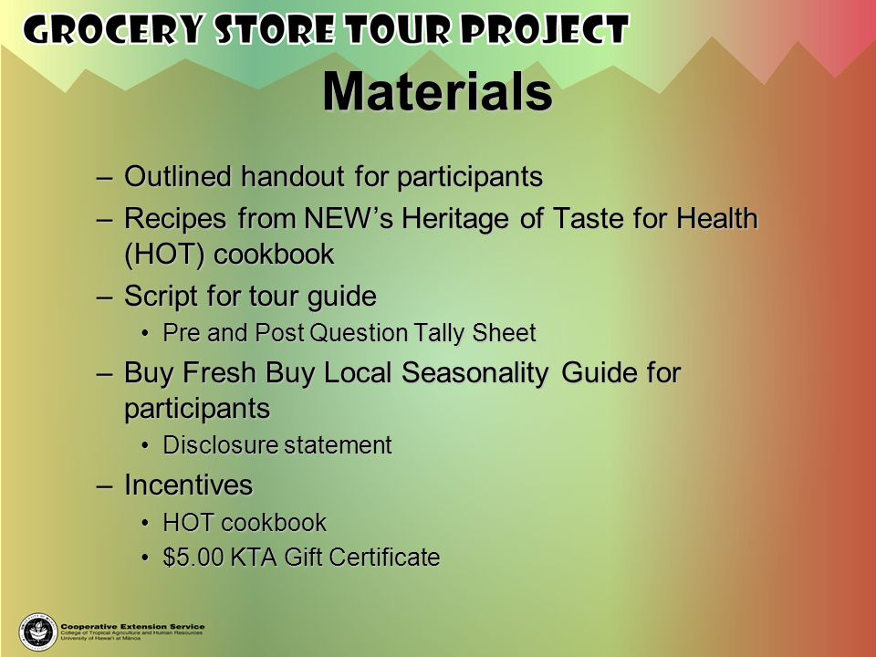 Materials –Outlined handout for participants –Recipes from NEWs Heritage of Taste for Health (HOT) cookbook –Script for tour guide Pre and Post Questi