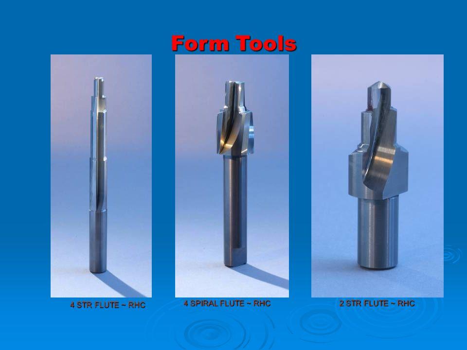 Form Tools 4 STR FLUTE ~ RHC 4 SPIRAL FLUTE ~ RHC 2 STR FLUTE ~ RHC