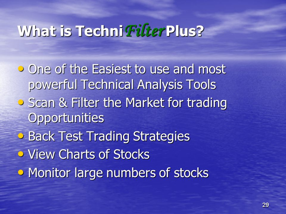 29 What is Techni Filter Plus? One of the Easiest to use and most powerful Technical Analysis Tools One of the Easiest to use and most powerful Techni