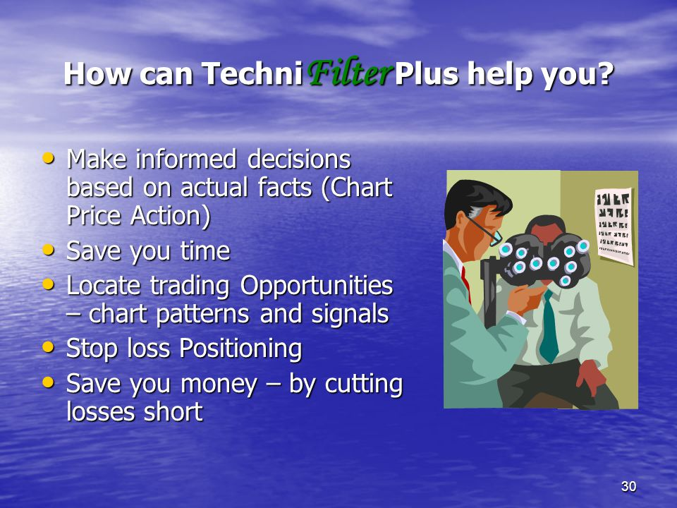 30 How can Techni Filter Plus help you? Make informed decisions based on actual facts (Chart Price Action) Make informed decisions based on actual fac