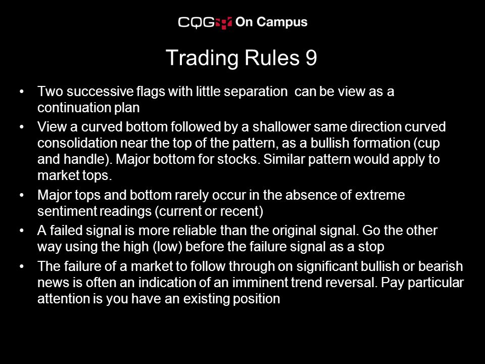 Trading Rules 9 Two successive flags with little separation can be view as a continuation plan View a curved bottom followed by a shallower same direc