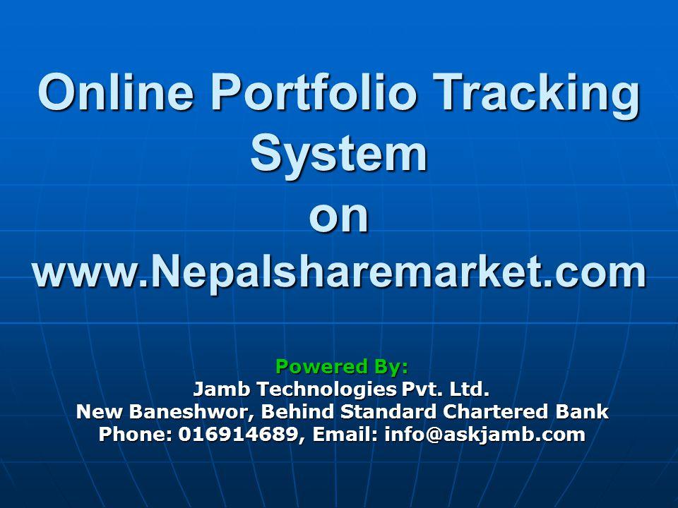 Log on to our Home Page www.nepalsharemarket.com and Click Portfolio Tracker Link at Right corner of horizontal Menu.Log on to our Home Page www.nepalsharemarket.com and Click Portfolio Tracker Link at Right corner of horizontal Menu.ww.nepalsharemarket.com