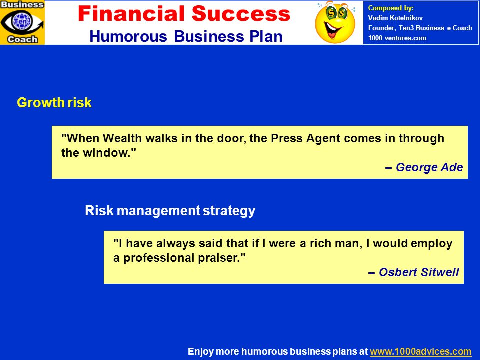 Financial Success Humorous Business Plan Enjoy more humorous business plans at www.1000advices.comwww.1000advices.com Composed by: Vadim Kotelnikov Fo