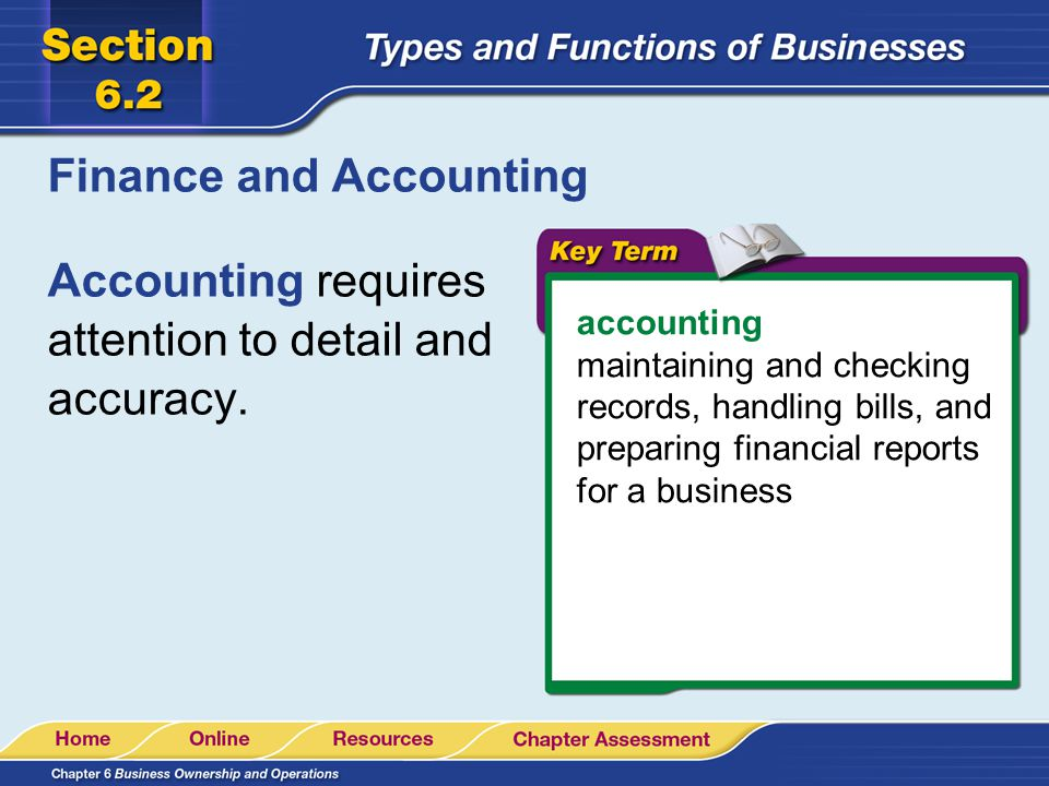 Finance and Accounting accounting maintaining and checking records, handling bills, and preparing financial reports for a business Accounting requires