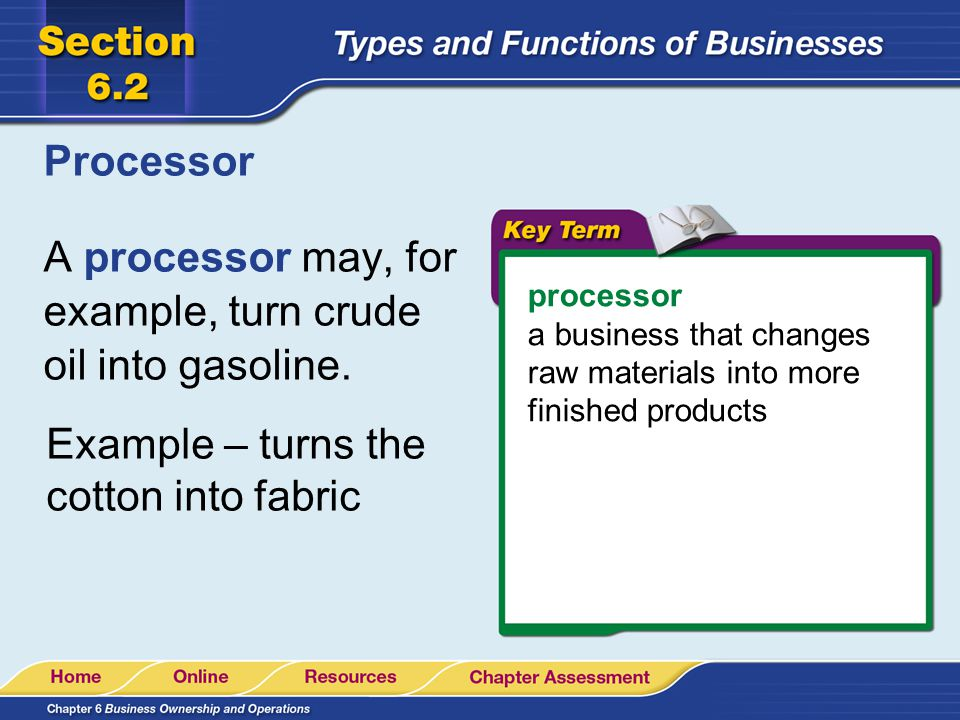 Processor processor a business that changes raw materials into more finished products A processor may, for example, turn crude oil into gasoline. Exam
