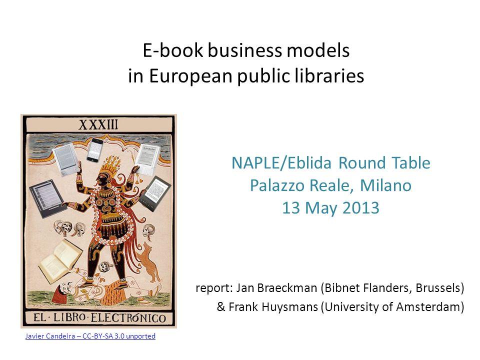 E-book business models in European public libraries report: Jan Braeckman (Bibnet Flanders, Brussels) & Frank Huysmans (University of Amsterdam) NAPLE