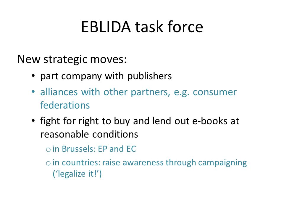 EBLIDA task force New strategic moves: part company with publishers alliances with other partners, e.g. consumer federations fight for right to buy an