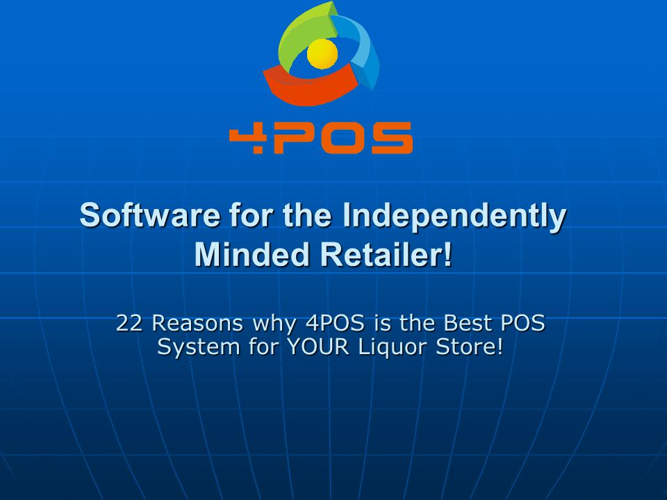 Software for the Independently Minded Retailer! 22 Reasons why 4POS is the Best POS System for YOUR Liquor Store!