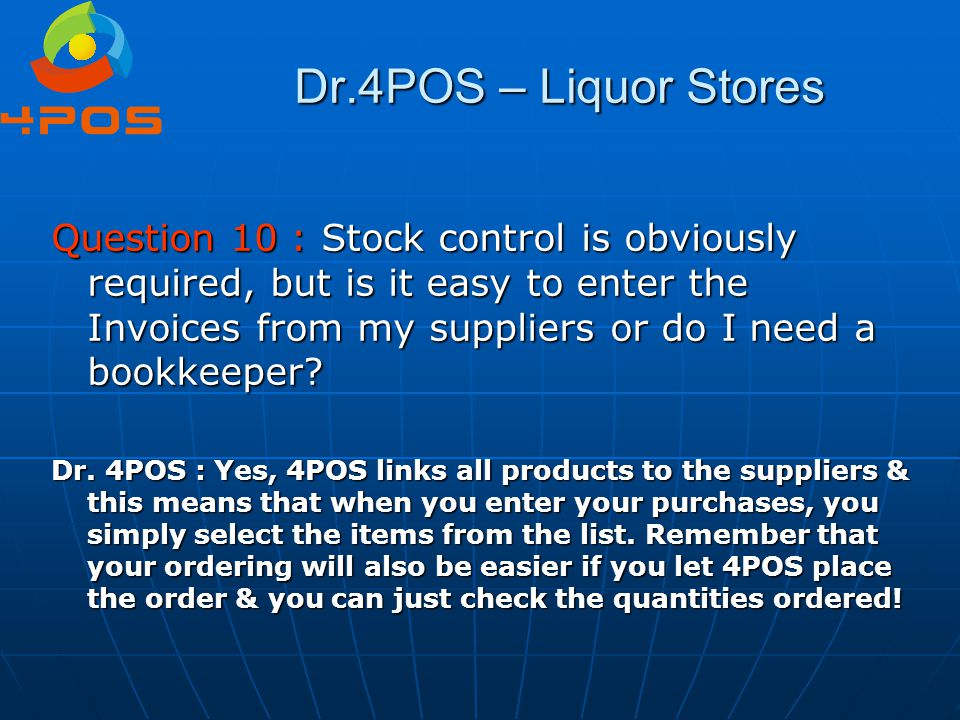 Dr.4POS – Liquor Stores Question 10 : Stock control is obviously required, but is it easy to enter the Invoices from my suppliers or do I need a bookk
