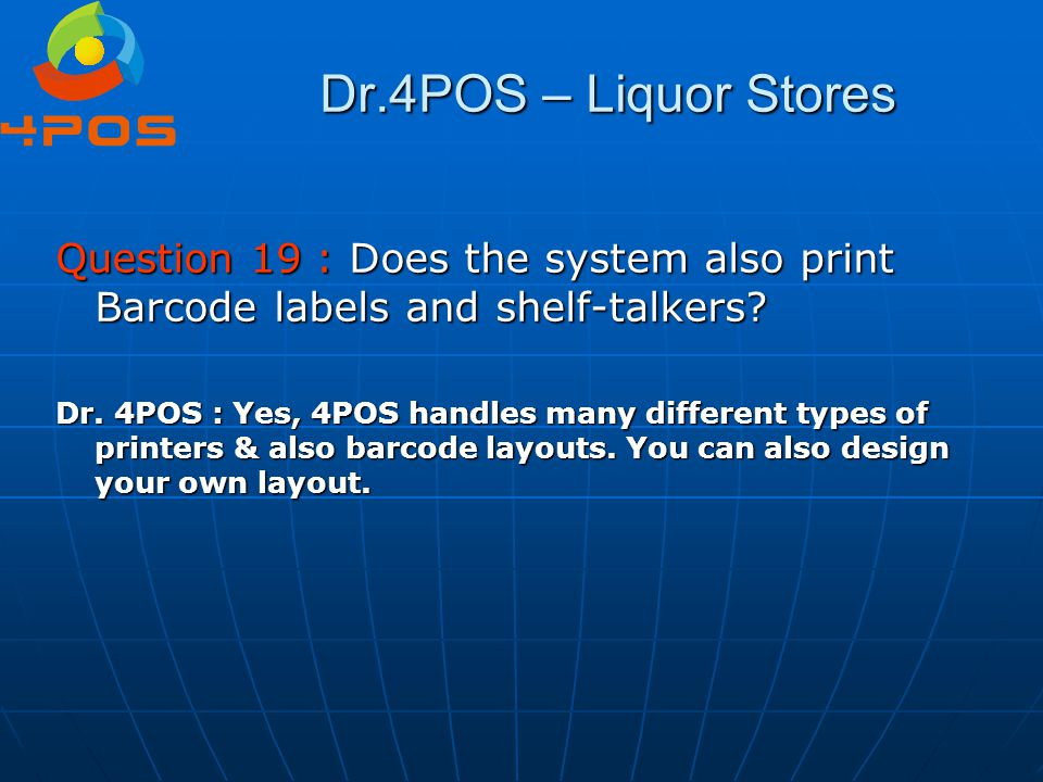 Dr.4POS – Liquor Stores Question 19 : Does the system also print Barcode labels and shelf-talkers? Dr. 4POS : Yes, 4POS handles many different types o