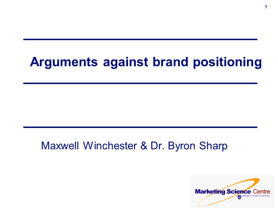 1 Arguments against brand positioning Maxwell Winchester & Dr. Byron Sharp