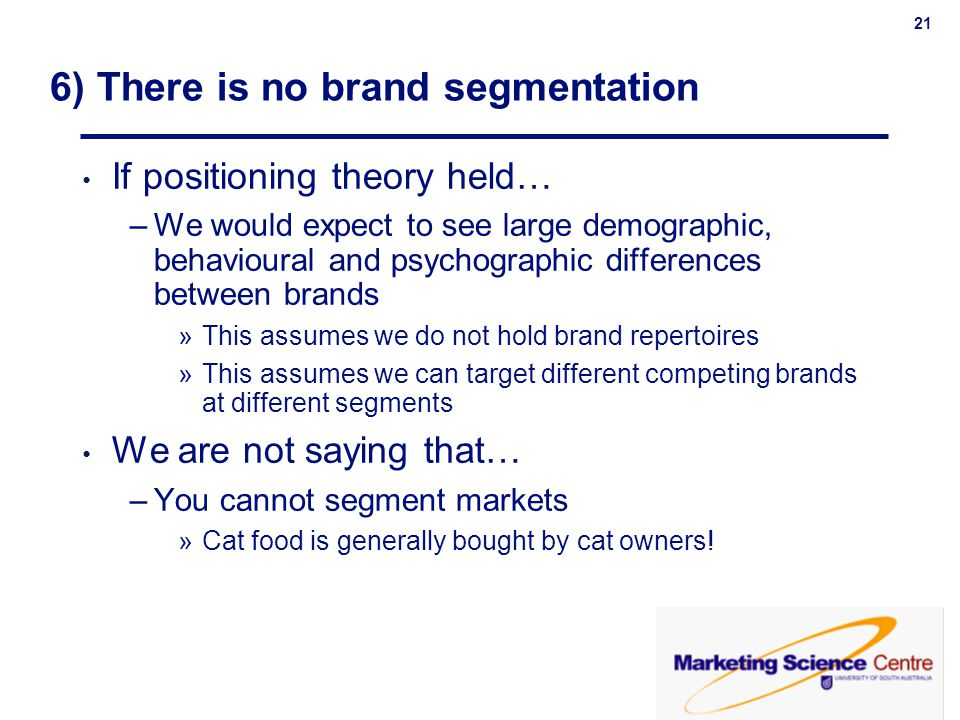 21 If positioning theory held… –We would expect to see large demographic, behavioural and psychographic differences between brands »This assumes we do