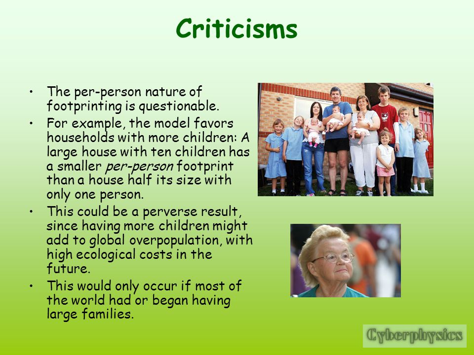 Criticisms The per-person nature of footprinting is questionable. For example, the model favors households with more children: A large house with ten