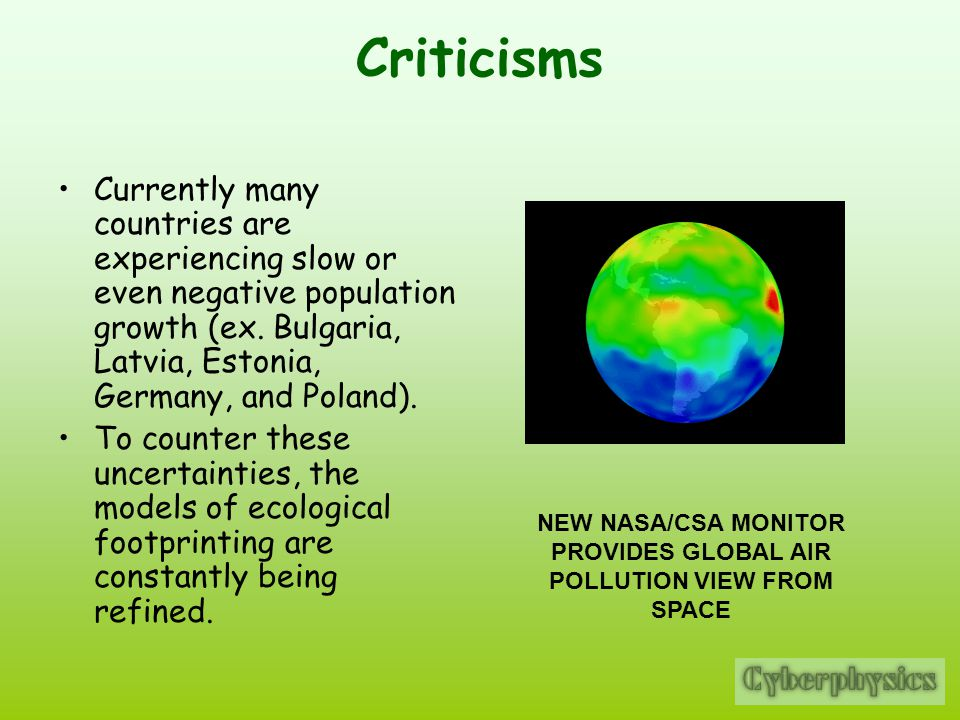 Criticisms Currently many countries are experiencing slow or even negative population growth (ex.
