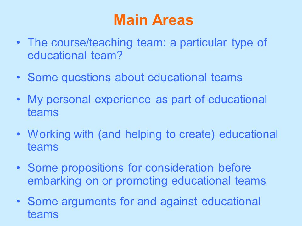 Main Areas The course/teaching team: a particular type of educational team? Some questions about educational teams My personal experience as part of e