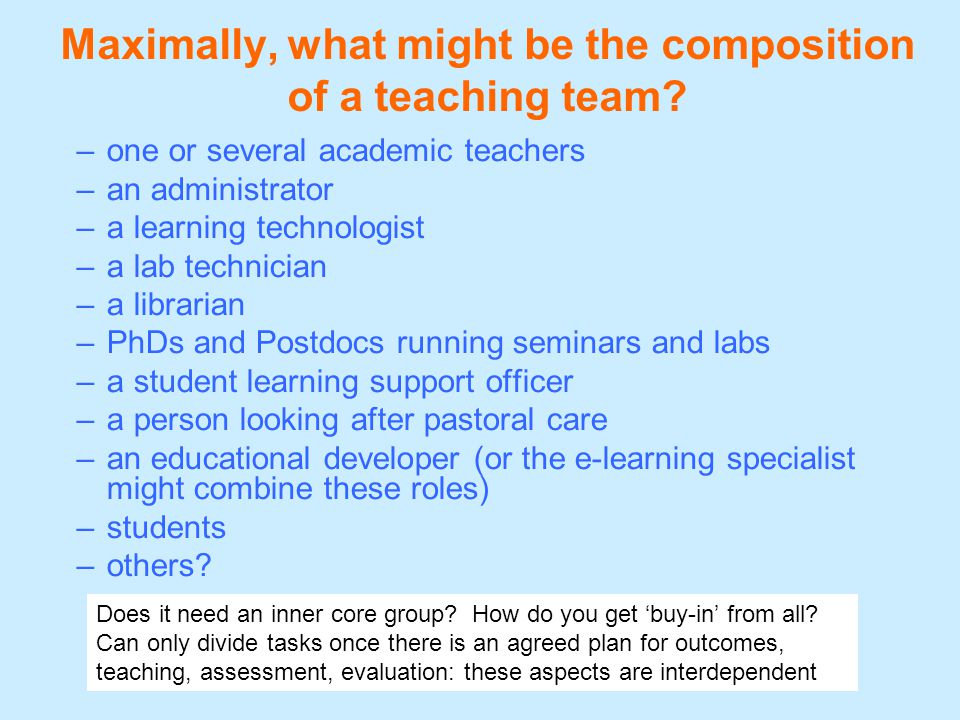 Maximally, what might be the composition of a teaching team? –one or several academic teachers –an administrator –a learning technologist –a lab techn