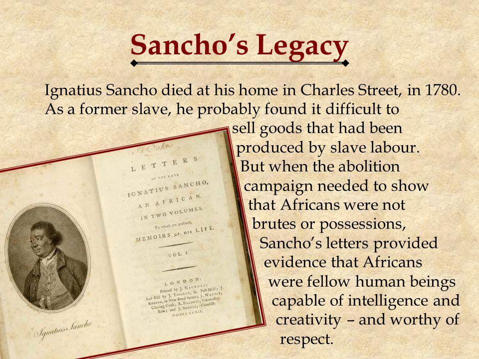 Sanchos Legacy Ignatius Sancho died at his home in Charles Street, in 1780.