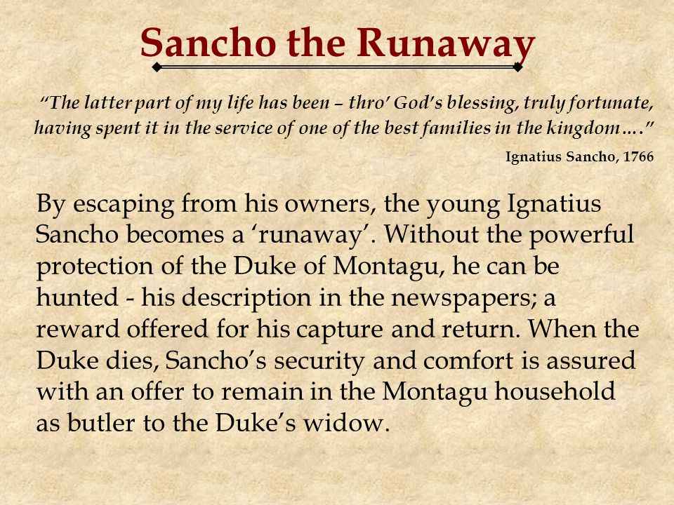 Sancho the Runaway The latter part of my life has been – thro Gods blessing, truly fortunate, having spent it in the service of one of the best families in the kingdom….