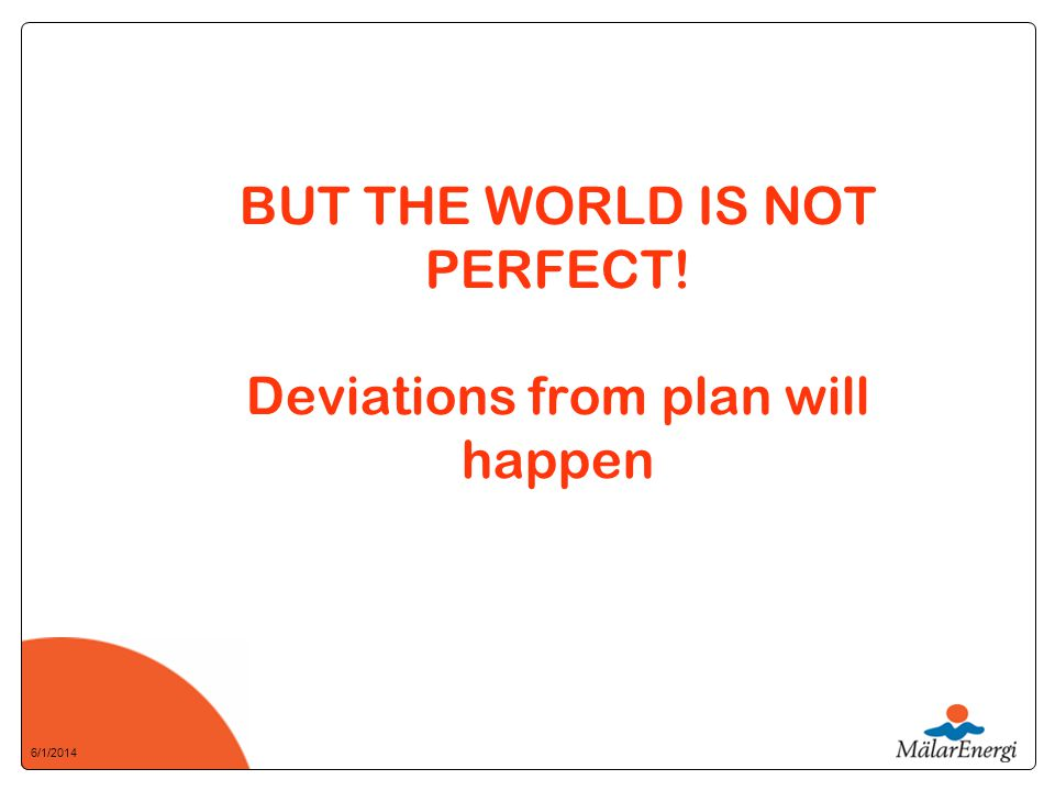 6/1/2014 BUT THE WORLD IS NOT PERFECT! Deviations from plan will happen