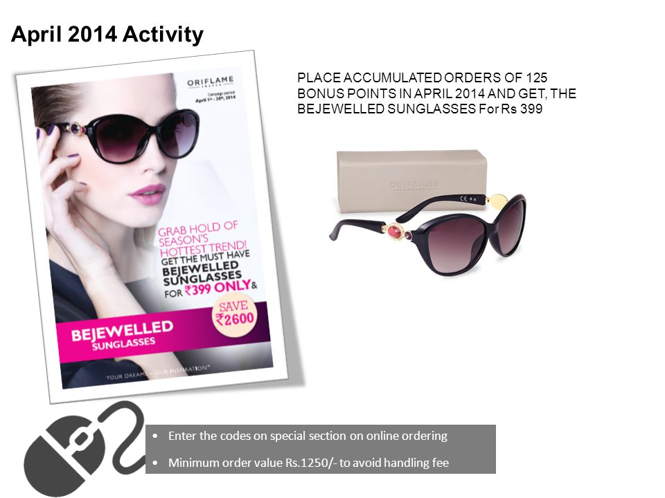 PLACE ACCUMULATED ORDERS OF 125 BONUS POINTS IN APRIL 2014 AND GET, THE BEJEWELLED SUNGLASSES For Rs 399 Enter the codes on special section on online