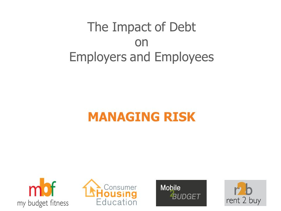 The Impact of Debt on Employers and Employees MANAGING RISK