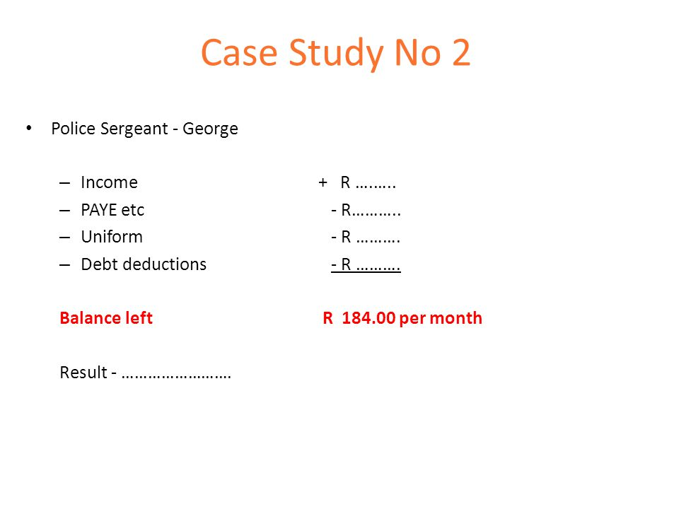 Case Study No 2 Police Sergeant - George – Income + R ….…..