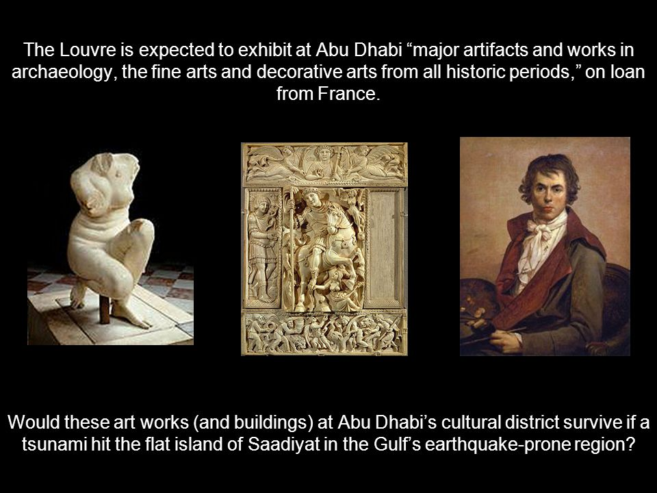 The Louvre is expected to exhibit at Abu Dhabi major artifacts and works in archaeology, the fine arts and decorative arts from all historic periods,