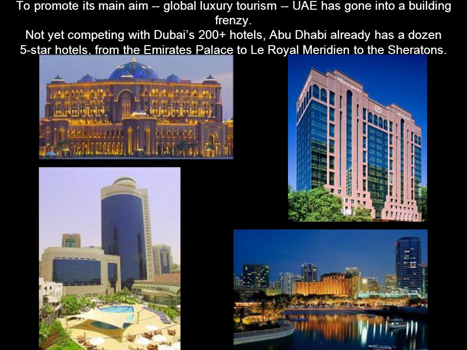 To promote its main aim -- global luxury tourism -- UAE has gone into a building frenzy.