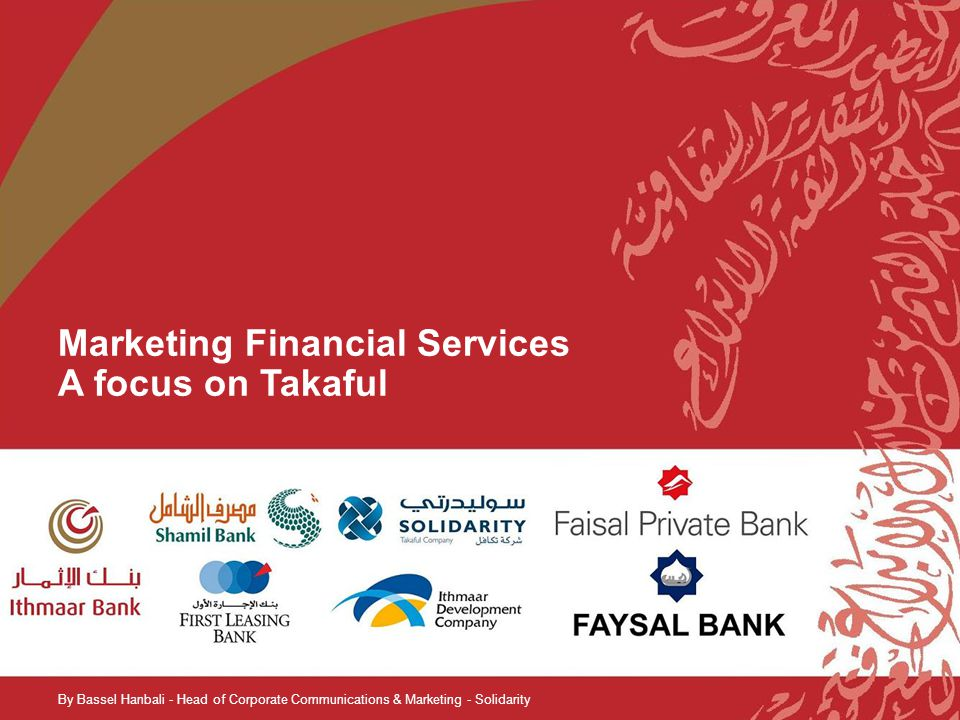 Marketing Financial Services A focus on Takaful By Bassel Hanbali - Head of Corporate Communications & Marketing - Solidarity