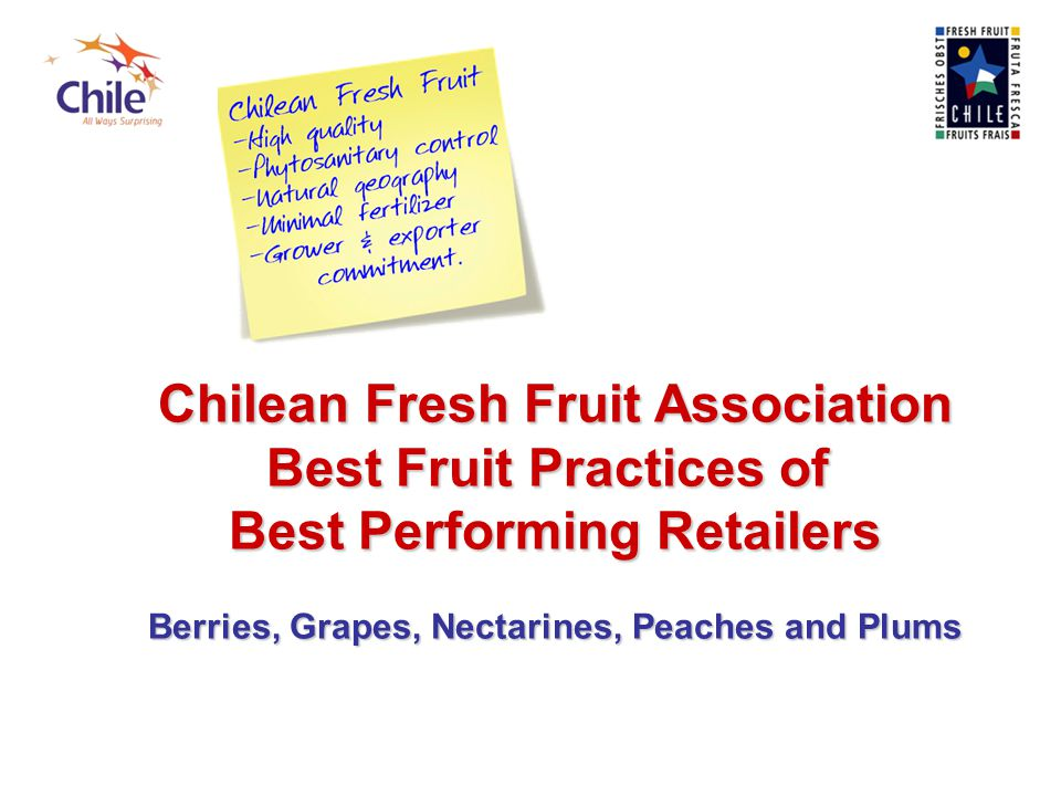 Chilean Fresh Fruit Association Best Fruit Practices of Best Performing Retailers Berries, Grapes, Nectarines, Peaches and Plums