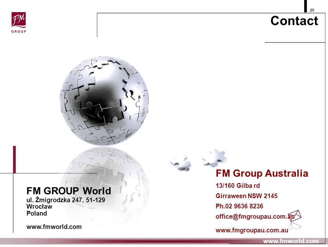 Contact 20 www.fmworld.com FM Group Australia 13/160 Gilba rd Girraween NSW 2145 Ph.02 9636 8236 office@fmgroupau.com.au www.fmgroupau.com.au FM GROUP