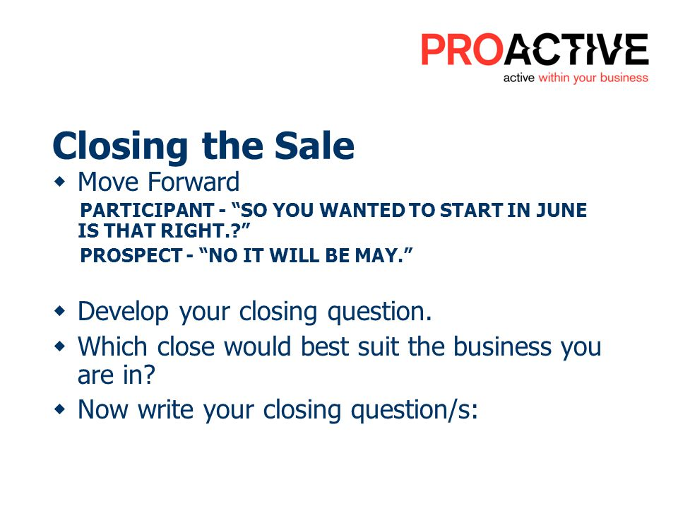 Closing the Sale Move Forward PARTICIPANT - SO YOU WANTED TO START IN JUNE IS THAT RIGHT..
