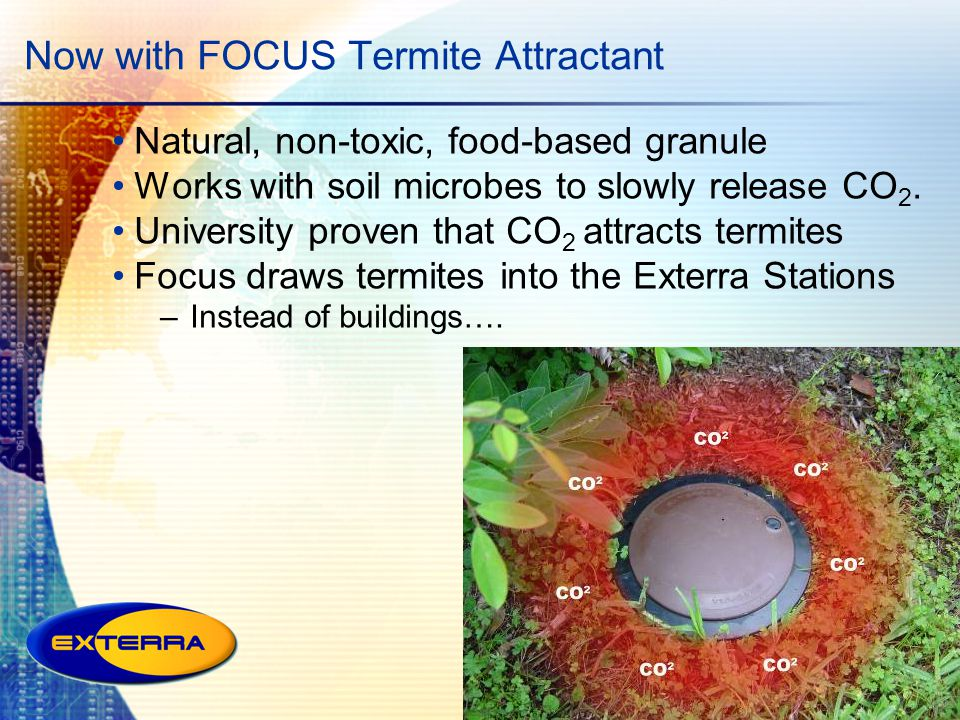 Now with FOCUS Termite Attractant Natural, non-toxic, food-based granule Works with soil microbes to slowly release CO 2. University proven that CO 2