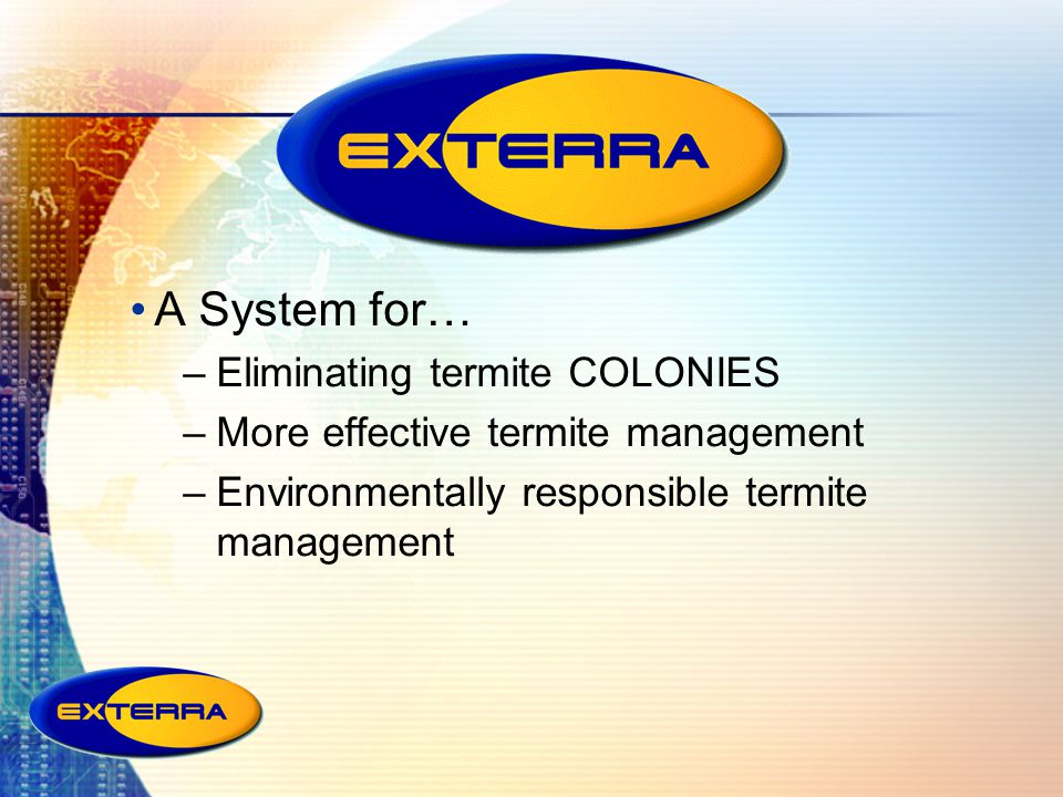 A System for… –Eliminating termite COLONIES –More effective termite management –Environmentally responsible termite management