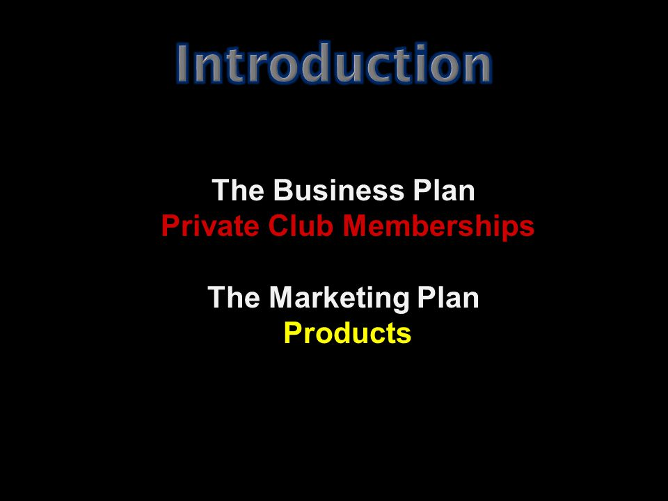 The Business Plan Private Club Memberships The Marketing Plan Products Products